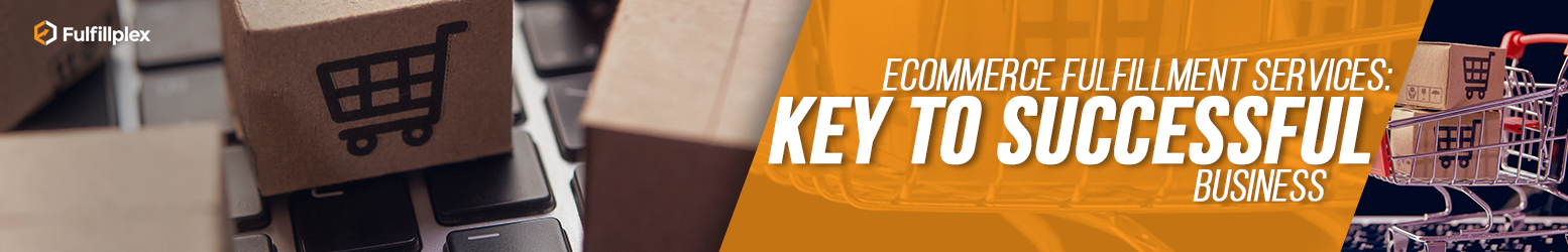 eCommerce Fulfillment Services: Key to Successful Business