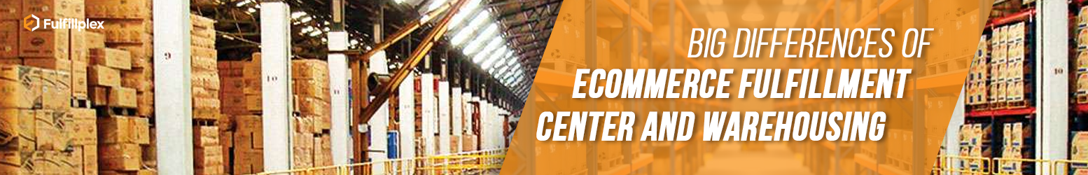 Big Differences of eCommerce Fulfillment Center and Warehousing