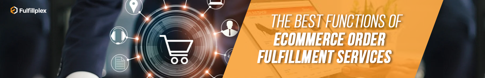 The Best Functions of eCommerce Order Fulfillment Services