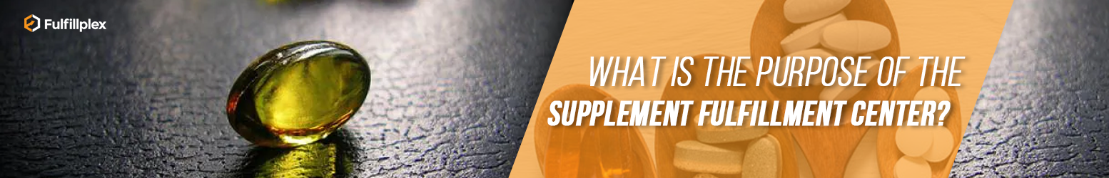 What Is the Purpose of the Supplement Fulfillment Center?