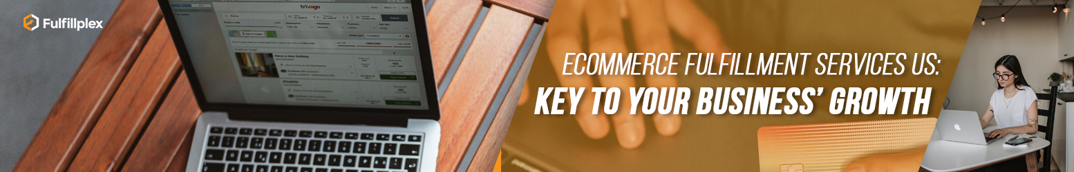 eCommerce Fulfillment Services US: Key To Your Business' Growth
