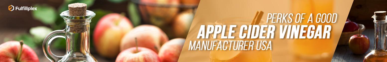 Perks of a Good Apple Cider Vinegar Manufacturer USA